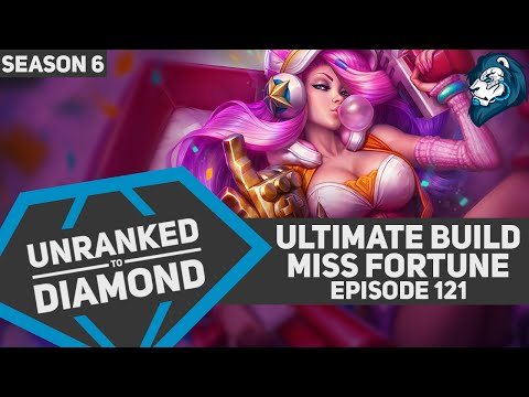 Ultimate Build MISS FORTUNE - Unranked to Diamond - Episode 121