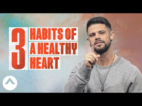 3 Habits of a Healthy Heart | Pastor Steven Furtick
