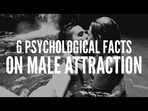 6 PSYCHOLOGICAL FACTS ON MALE ATTRACTION