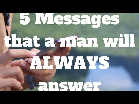 5 Messages that a man will ALWAYS answer