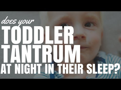 Does Your Toddler Tantrum At Night In Their Sleep?