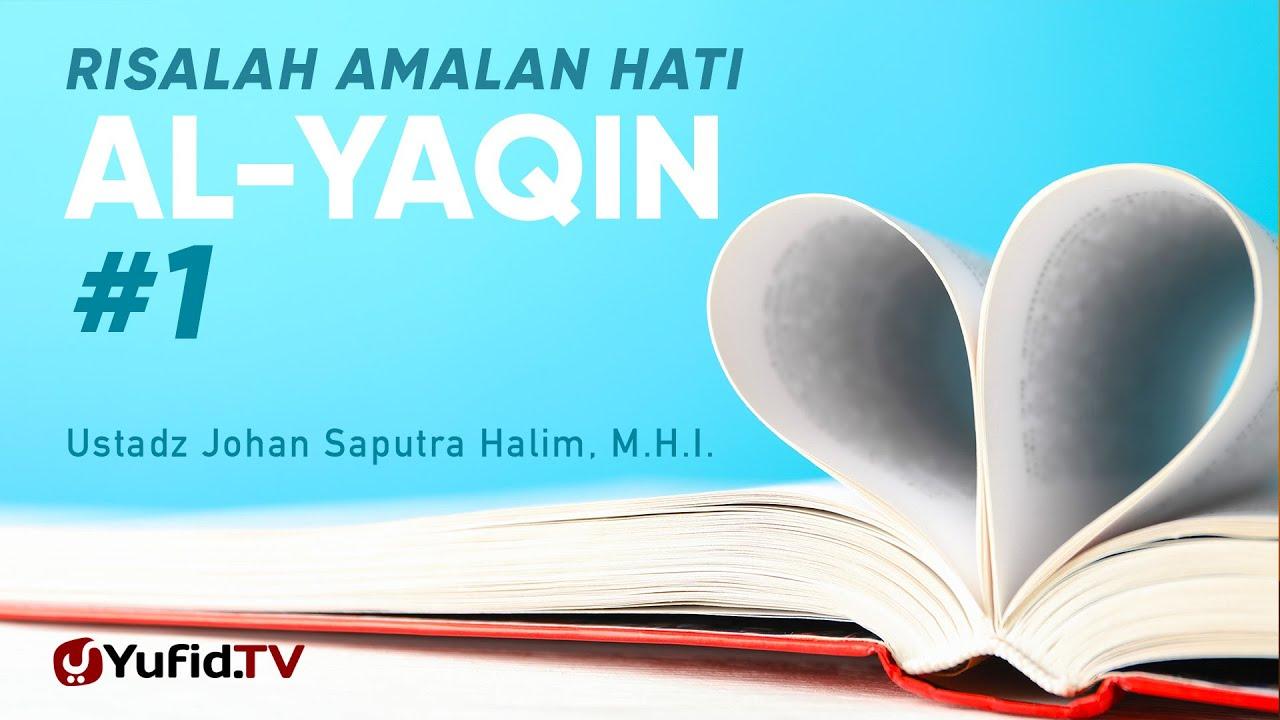 Silsilah Amalan Hati, Al Yaqin Bagian 1 - Ustadz Johan Saputra Halim, M.H.I. - Ceramah Agama