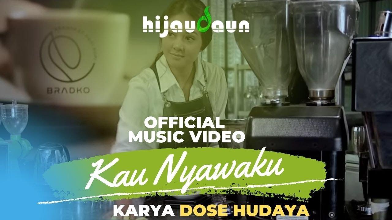 HIJAU DAUN - KAU NYAWAKU (OFFICIAL MUSIC VIDEO)