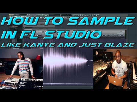 HOW TO MAKE SAMPLED BEATS IN FL STUDIO LIKE JUST BLAZE AND KANYE WEST