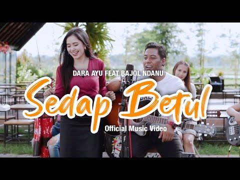 Download Lagu Dara Ayu Sedap Betul Ft. Bajol Ndanu Mp3