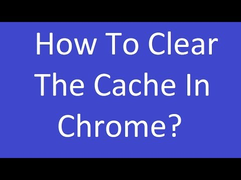 How to Clear the Cache in Chrome?