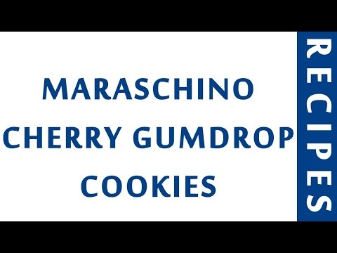 MARASCHINO CHERRY   GUMDROP COOKIES | QUICK RECIPES | EASY TO LEARN