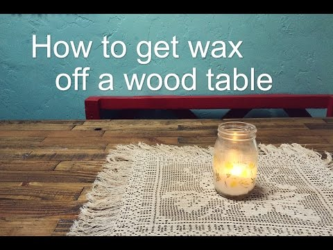 How to get wax off your wood table