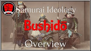Samurai Ideology - Bushido: Overview