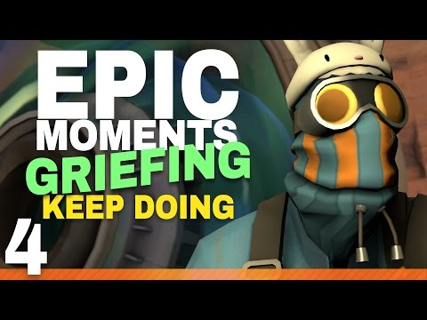 TF2 Trolling - Epic Moments of Griefing 4: Keep Doing!