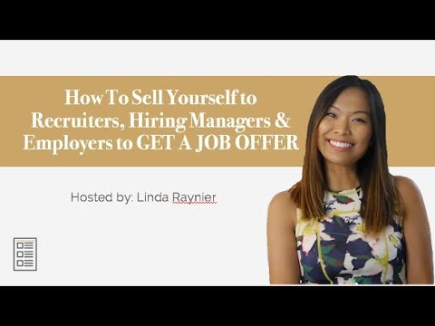 How to Sell Yourself to Recruiters, Hiring Managers and Employers to Get a Job Offer!