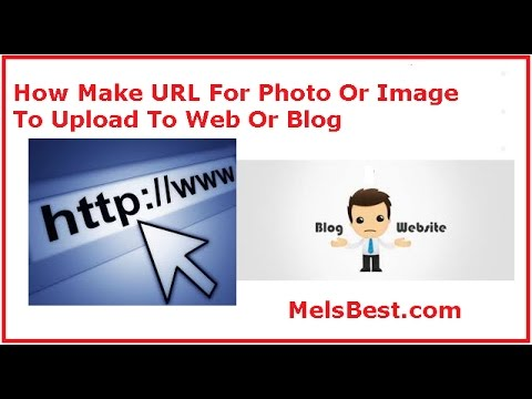 How Make URL For Photo Or Image To Upload To Web Or Blog