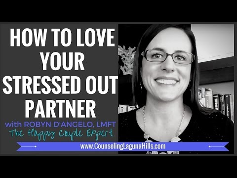 How to Love Your Stressed Out Partner | (714) 390-1652 | Robyn D'Angelo, The Happy Couple Expert