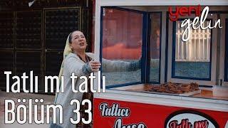 Download Yeni Gelin 33. Bölüm - Tatlı mı Tatlı Video