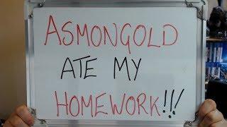 ASMONGOLD ATE MY HOMEWORK !!!