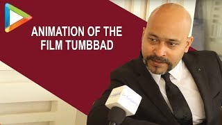 Tumbbad director Rahi Anil Barve talks about the BRILLIANT animation of the film
