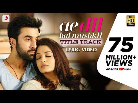 Ae Dil Hai Mushkil Title SongI Official Lyric VideoI Karan Johar| Aishwarya, Ranbir, Anushka| Pritam