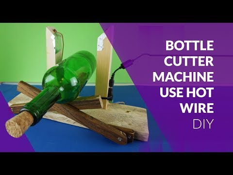 BottleCutter use hot wire -  simple  DIY
