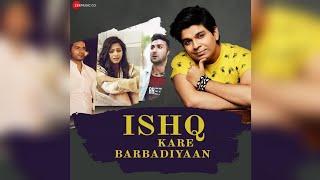 Full Song Ishq Kare Barbadiyaan Ankit Tiwari Ishq Kare Barbadiyaan Full Song 