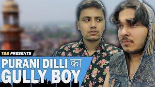 Purani Dilli Ka Gully Boy ft. Bilal-Junaid | TBB Spoof