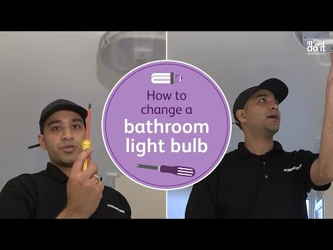 How to change a bathroom light bulb - You Can Do It instructional video