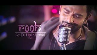 Ae Dil Hai Mushkil | ROOH Band Cover I Arijit Singh