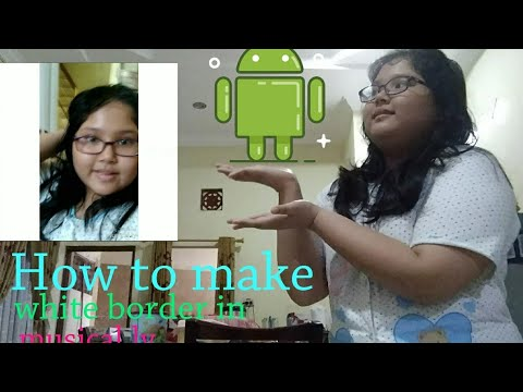 How To Make White Border in Musical.ly for Android