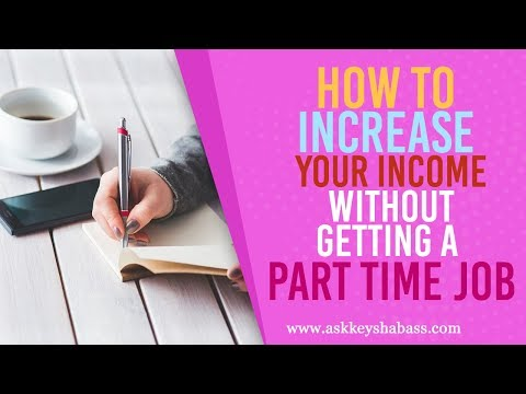 How To Increase Your Income Without Getting A Part Time Job