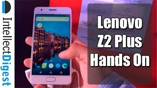 Lenovo Z2 Plus India Hands On And First Impressions | Intellect Digest
