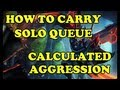 How to Snowball and Carry Solo Queue | Calculated Aggression
