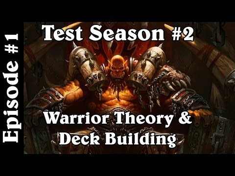 Hearthstone Test Season #2 - Episode 1: Warrior Theory and Deck Building