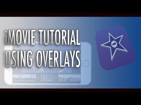 iMovie Tutorial - Using Overlays