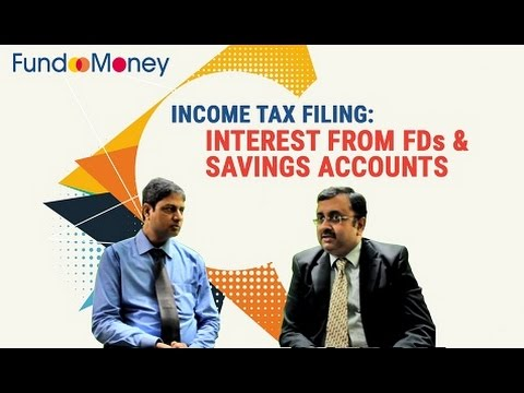 Income tax filing: Interest from FDs and Savings Accounts