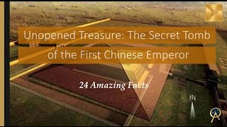 Unopened Treasure: The Secret Tomb of the First Chinese Emperor - 24 Amazing Facts