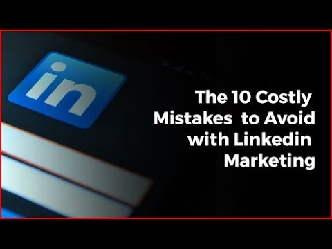 The 10 Costly Mistakes to Avoid with Linkedin Marketing