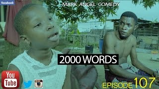 2000 WORDS (Mark Angel Comedy) (Episode 107)