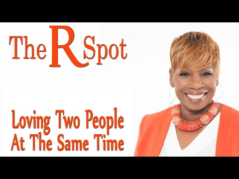 Loving Two People At The Same Time - The R Spot Episode 18
