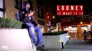 P110 - Looney - Is What It Is [Net Video]