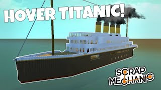 HUGE TITANIC HOVER SHIP! - Scrap Mechanic Viewer Creations Gameplay