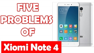 Xiomi Note 4 - Top Five Problems