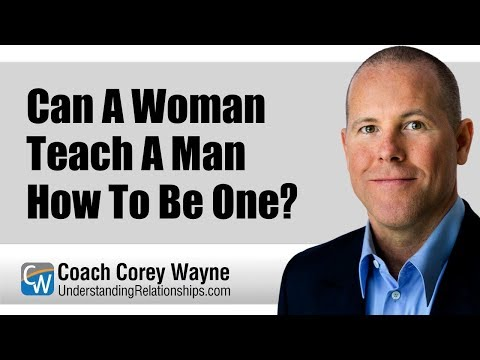Can A Woman Teach A Man How To Be One?