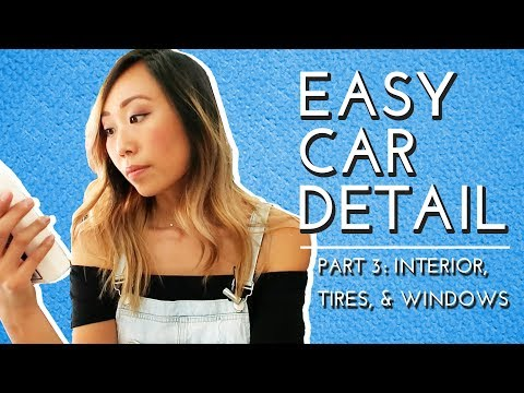 HOW TO DETAIL YOUR CAR - PART 3: INTERIOR, TIRES, AND WINDOWS