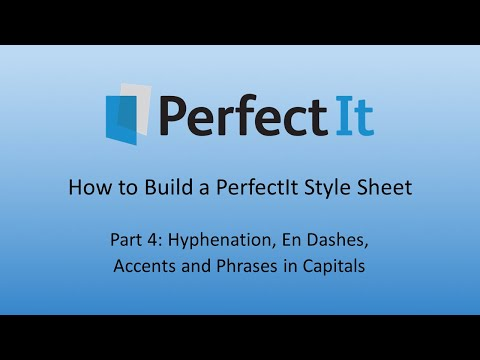 Building a PerfectIt Style Sheet 4: Hyphenation, En Dashes, Accents and Phrases in Capitals