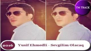 Yusif Ehmedli   Menimde Sevgilim Olacag 2016