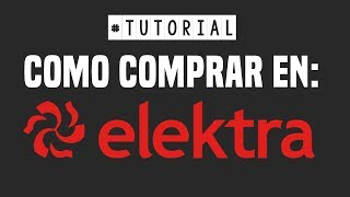 Tutorial: Como COMPRAR en ELEKTRA.COM.MX