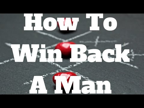 How To Win Back A Man