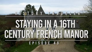 Staying in a 16th Century French Manor!!! | History Traveler Episode 49