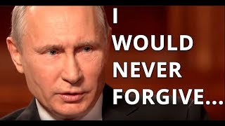 Putin Reveals One Thing He Never Forgives!