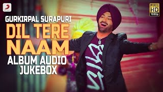 Gurkirpal Surapuri - Dil Tere Naam  Album | Audio Jukebox