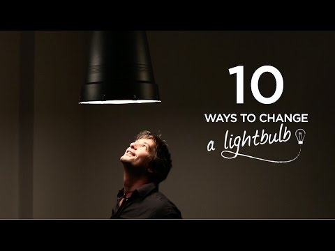 10 Ways to Change a Lightbulb